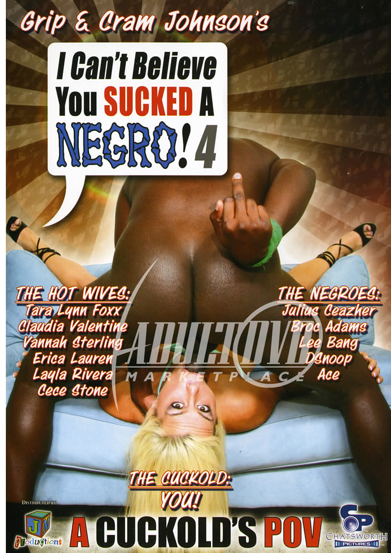I Cant Believe You Sucked A Negro 4