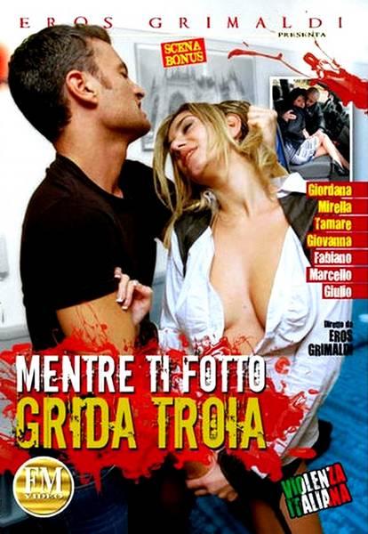 Mentre ti Fotto Grida Troia (2012/DVDRip)