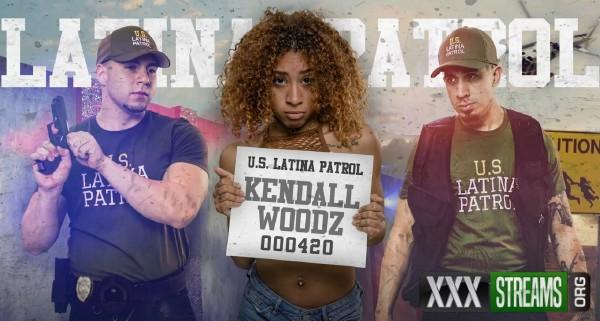 Kendall Woods - Latina Patrol (2017/LatinaPatrol/FetishNetwork/SD)