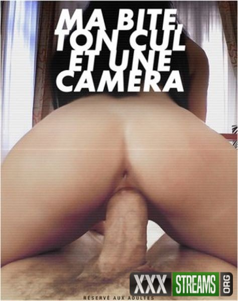 Ma Bite Ton Cul et Une Camera
