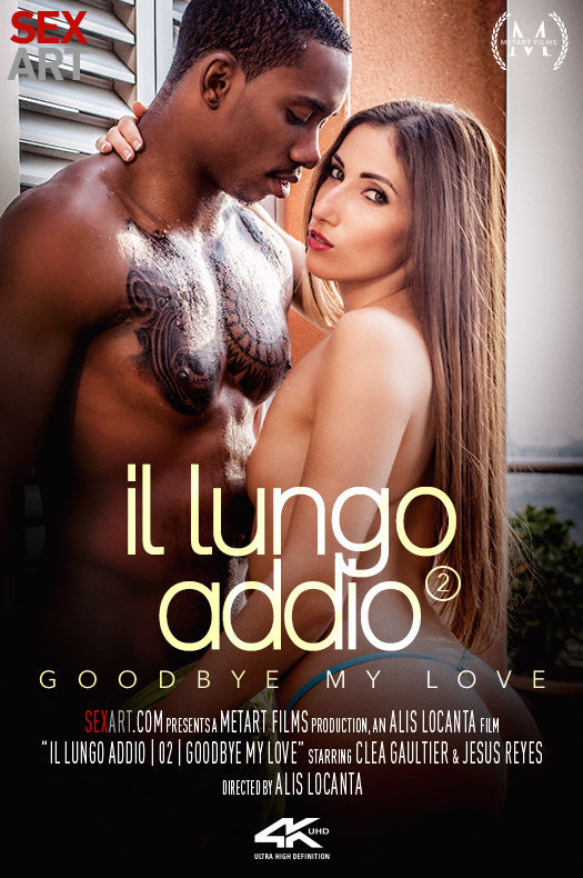 Clea Gaultier & Jesus Reyes – Il Lungo Addio 2 – Goodbye My Love (SexArt.com/MetArt.com)
